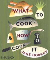 Jane Hornby: What To Cook & How To Cook It