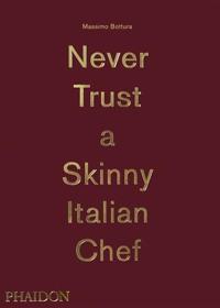 Never Trust a Skinny Italian Chef by Massimo Bottura