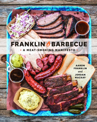 Franklin Barbecue - A Meat-Smoking Manifesto by Aaron Franklin