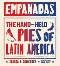 Empanadas -The Hand-Held Pies of Latin America by Sandra Gutierrez