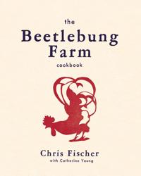 The Beetlebung Farm Cookbook by Chris Fischer
